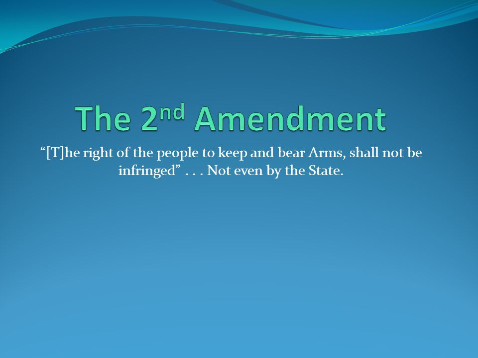 The 2nd Amendment [T]he right of the people to keep and bear Arms, shall not be infringed .